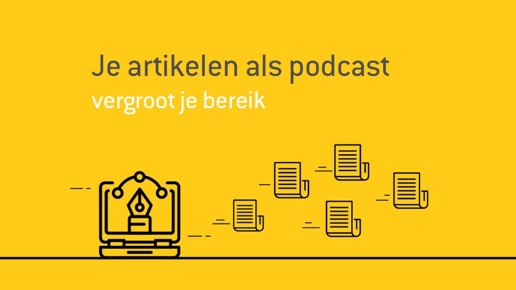 je artikelen als podcast, vergroot je bereik
