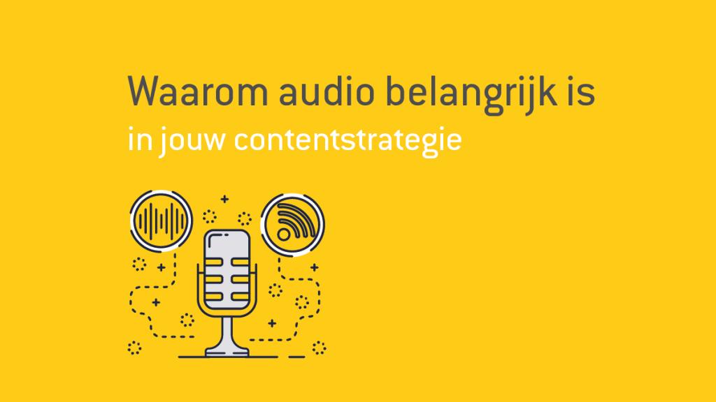 Waarom audio belangrijk is in jouw contentstrategie