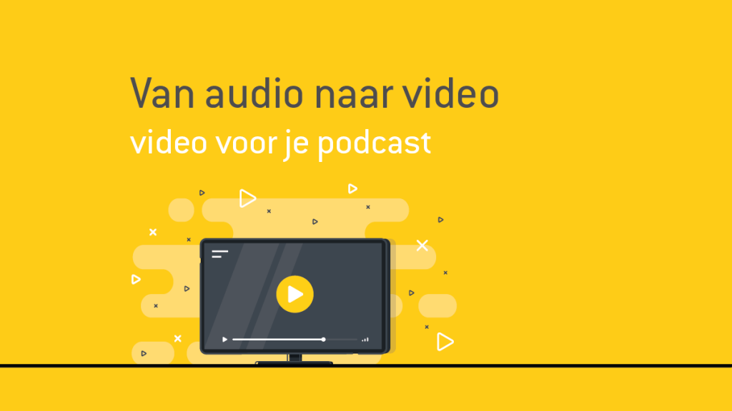 Van audio naar video | video voor je podcast
