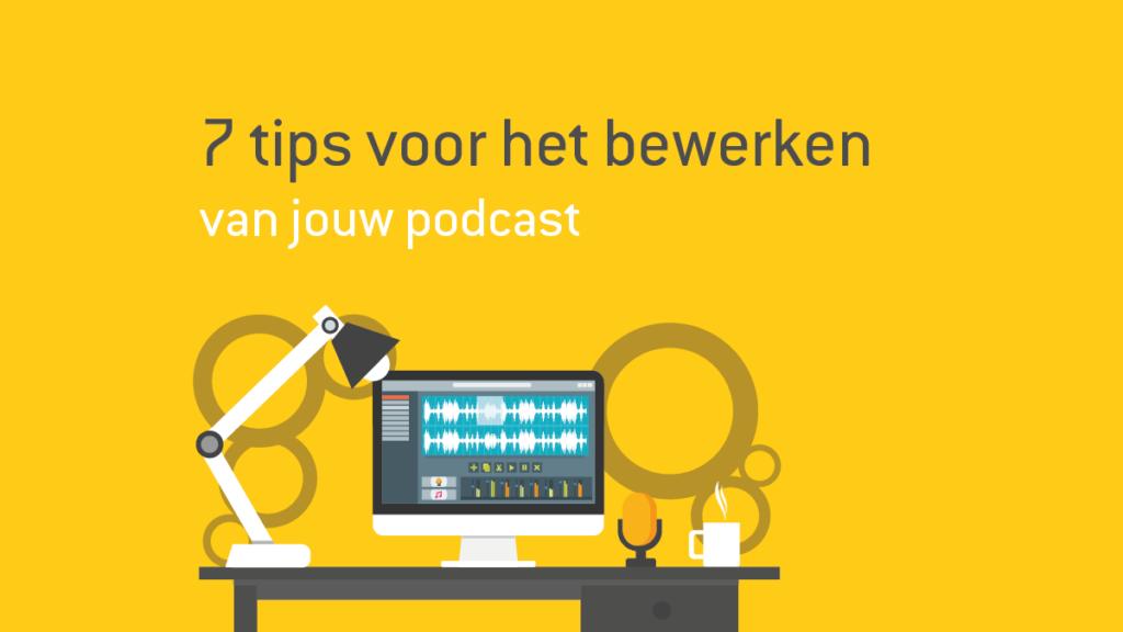 7 tips voor het bewerken van jouw podcast | haal meer uit jouw podcast