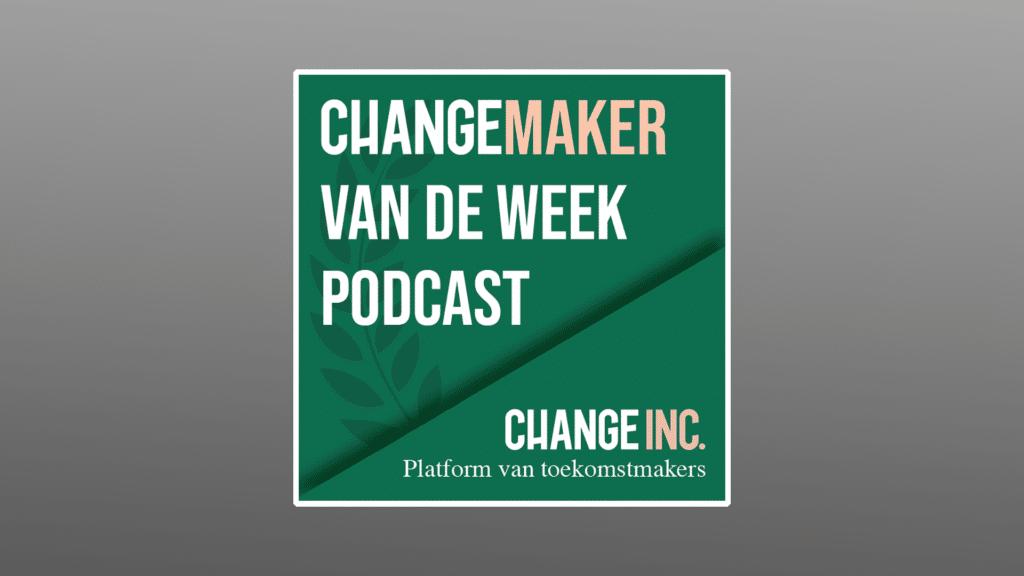 Changemaker van de week podcast
